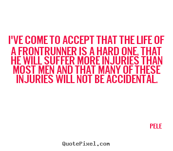 Life quote - I've come to accept that the life of a frontrunner..