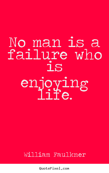 Life quotes - No man is a failure who is enjoying life.