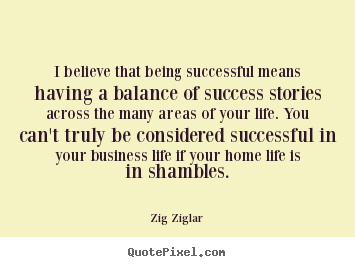 Zig Ziglar picture quotes - I believe that being successful means having.. - Life quotes