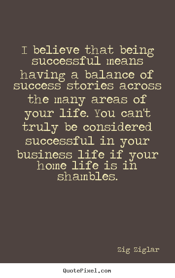 Life quotes - I believe that being successful means having..