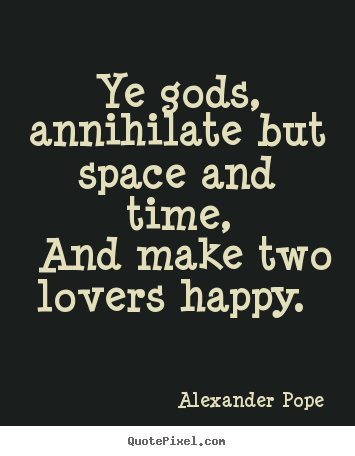 Customize picture quote about love - Ye gods, annihilate but space and time, and make two lovers..