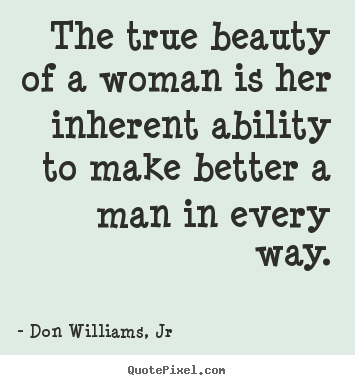 Quotes about love - The true beauty of a woman is her inherent ability to..