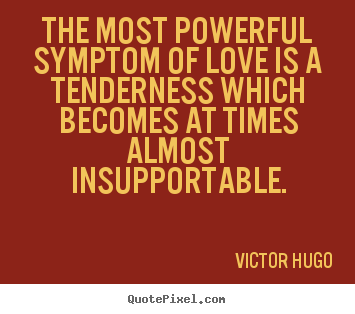 Love sayings - The most powerful symptom of love is a tenderness which..