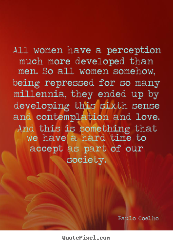 Love quotes - All women have a perception much more developed than men. so all women..