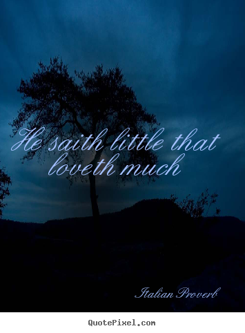 Design custom photo quote about love - He saith little that loveth much