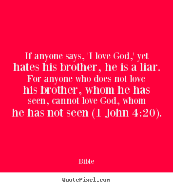 Love quotes - If anyone says, 'i love god,' yet hates his brother,..