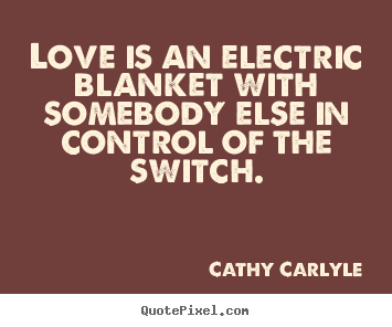 Love quotes - Love is an electric blanket with somebody else in..