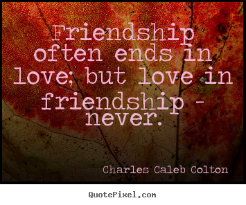 Charles Caleb Colton picture quotes - Friendship often ends in love; but love in.. - Love quotes