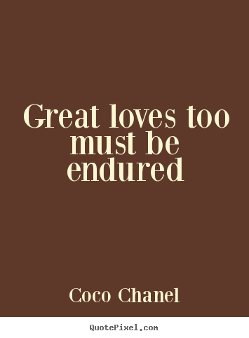 Create custom picture quotes about love - Great loves too must be endured