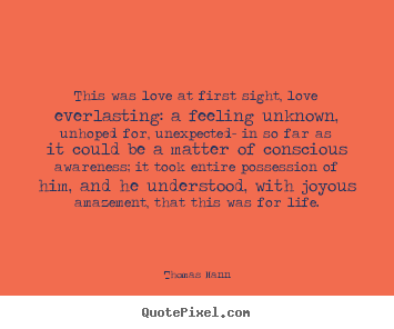 Quotes about love - This was love at first sight, love everlasting: a feeling..