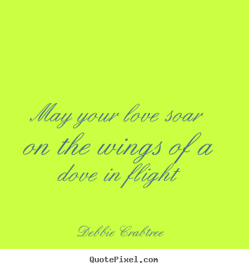 Debbie Crabtree image quotes - May your love soar on the wings of a dove in flight - Love quote