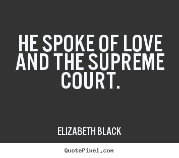 Create graphic poster sayings about love - He spoke of love and the supreme court.