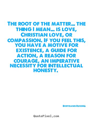 Quotes about love - The root of the matter… the thing i mean…..