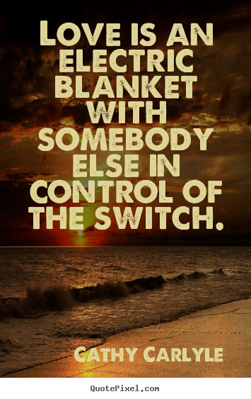 Quote about love - Love is an electric blanket with somebody else..