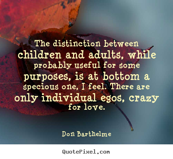 Quotes about love - The distinction between children and adults, while..