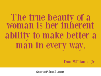 How to make picture quotes about love - The true beauty of a woman is her inherent ability..