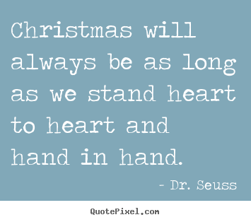 Love quote - Christmas will always be as long as we stand..