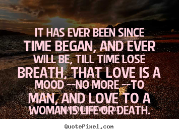 Ella Wheeler Wilcox image quotes - It has ever been since time began, and ever will be, till.. - Love quote