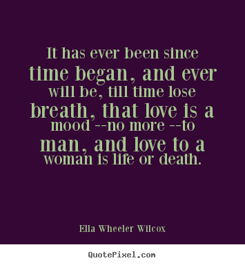 Ella Wheeler Wilcox picture quotes - It has ever been since time began, and ever will.. - Love quotes