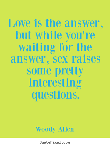 Diy picture quotes about love - Love is the answer, but while you're waiting for the answer,..