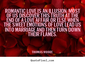 Make picture quote about love - Romantic love is an illusion. most of us discover..