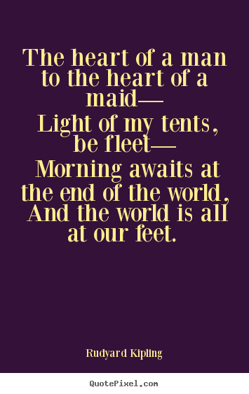 Love quote - The heart of a man to the heart of a maid— light of my tents,..
