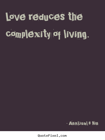 Make picture quotes about love - Love reduces the complexity of living.