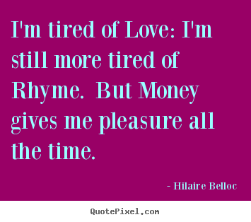 Quotes about love - I'm tired of love: i'm still more tired of rhyme...