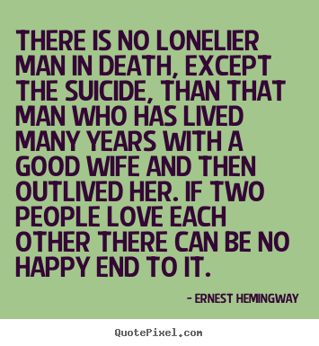 Quote about love - There is no lonelier man in death, except the suicide, than..