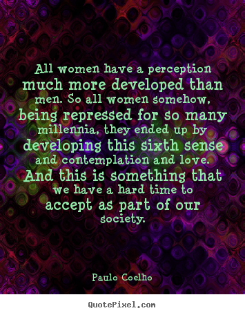 Design your own picture quotes about love - All women have a perception much more developed than..