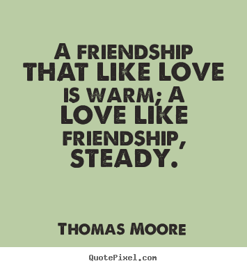 Create photo quotes about love - A friendship that like love is warm; a love..