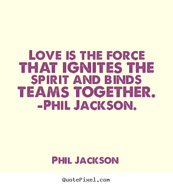 Love sayings - Love is the force that ignites the spirit and binds..