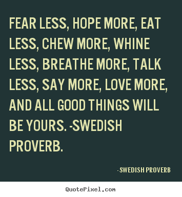 Quote about love - Fear less, hope more, eat less, chew more,..