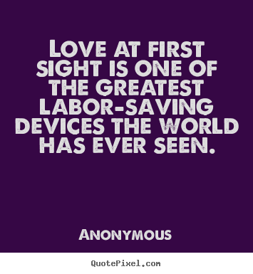 Quotes about love - Love at first sight is one of the greatest labor-saving..