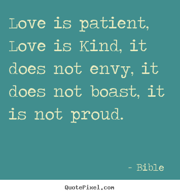 Create picture quotes about love - Love is patient, love is kind, it does not envy, it does..