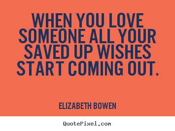 Diy picture quotes about love - When you love someone all your saved up wishes..
