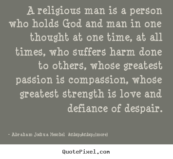 Love quote - A religious man is a person who holds god and man in one thought..