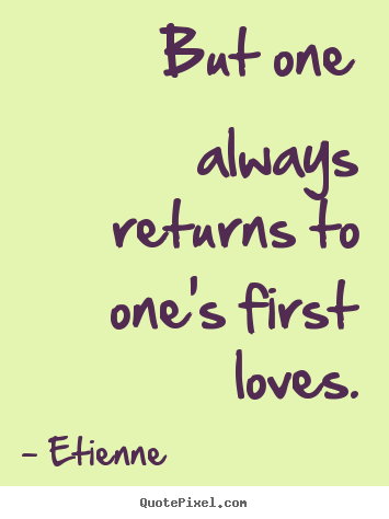 Love quote - But one always returns to one's first loves.
