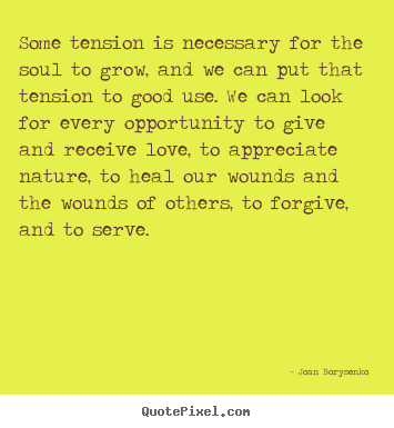 Make personalized photo quote about love - Some tension is necessary for the soul to..