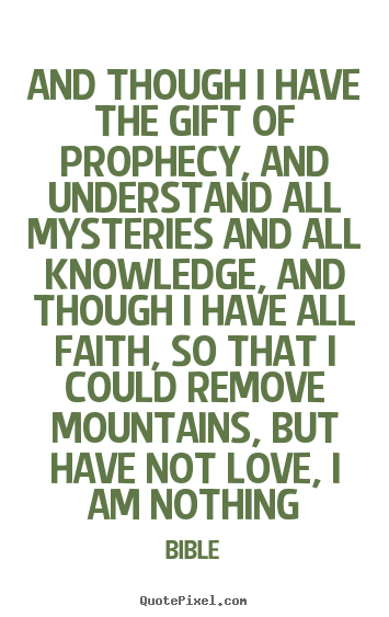 Quotes about love - And though i have the gift of prophecy, and understand all mysteries..