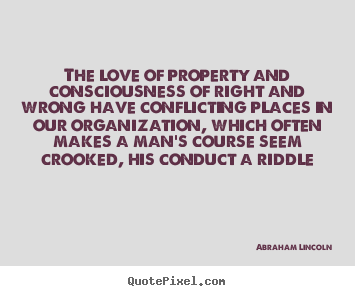 Make custom picture quote about love - The love of property and consciousness of right and wrong have conflicting..