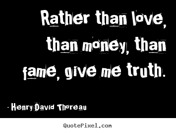 Diy image quotes about love - Rather than love, than money, than fame, give me truth.