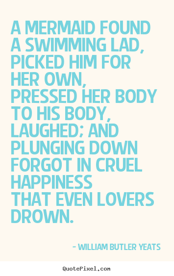 Quotes about love - A mermaid found a swimming lad,picked him for her own,pressed her..