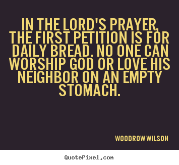 Love quotes - In the lord's prayer, the first petition is for daily bread. no..