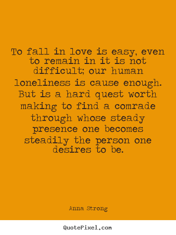Make personalized picture quotes about love - To fall in love is easy, even to remain in it is not..