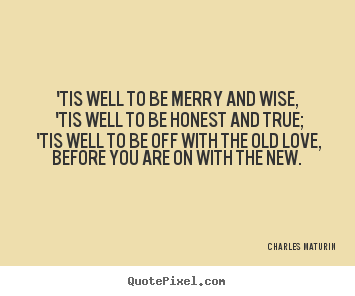 Design picture quotes about love - 'tis well to be merry and wise, 'tis well to..