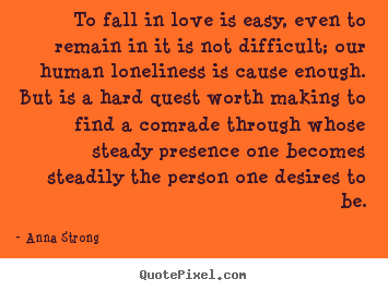 How to design picture quotes about love - To fall in love is easy, even to remain in it is..