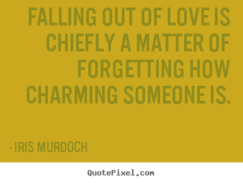 Diy picture quotes about love - Falling out of love is chiefly a matter of forgetting..