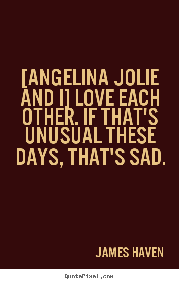 Love sayings - [angelina jolie and i] love each other. if..