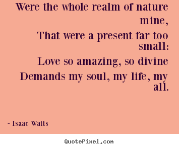 Design your own image quotes about love - Were the whole realm of nature mine,that were a present far..